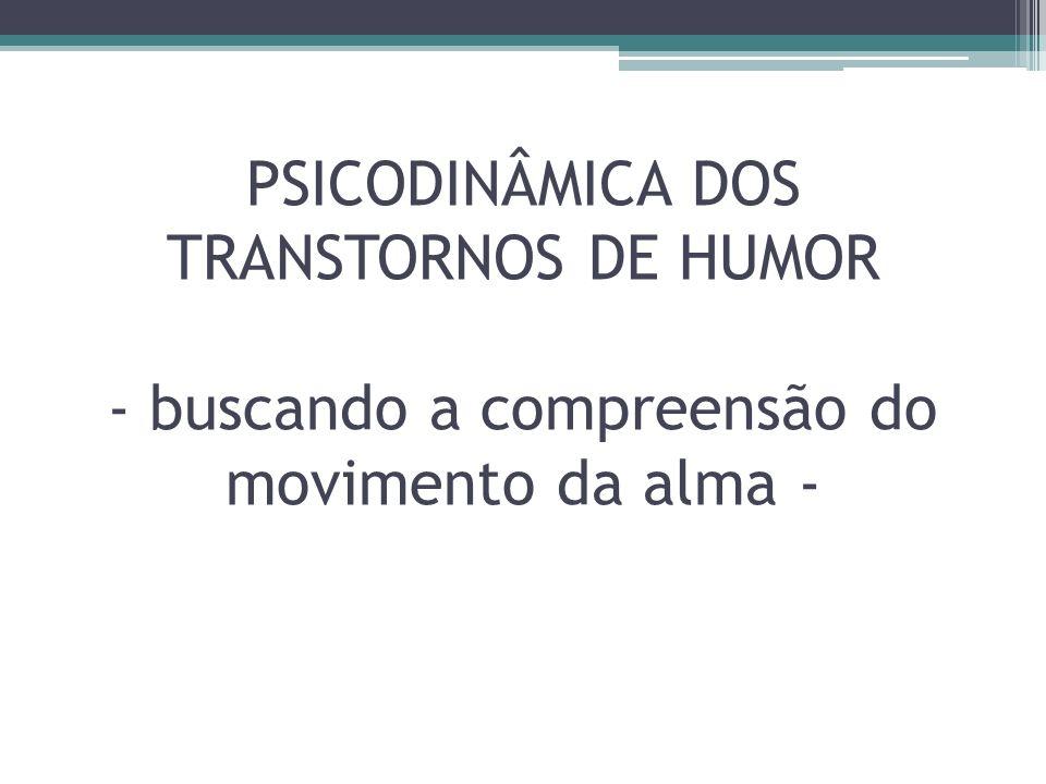 PSICODINÂMICA DOS TRANSTORNOS DE HUMOR - buscando a compreensão do movimento da alma -