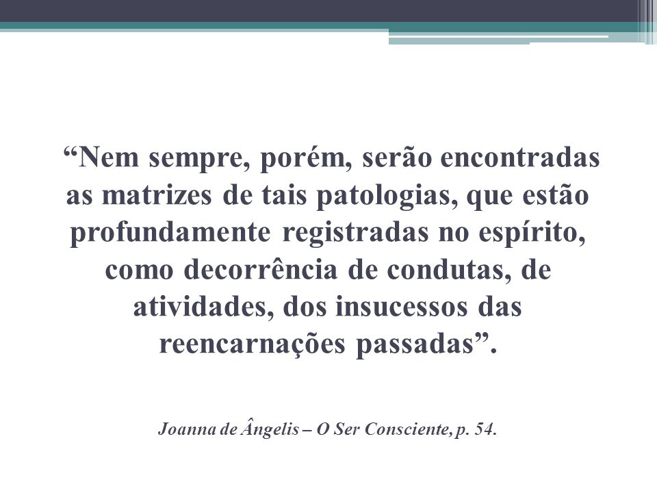 Joanna de Ângelis – O Ser Consciente, p. 54.