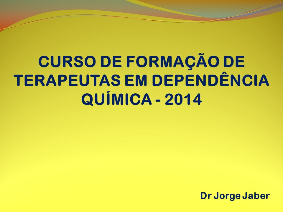CURSO DE FORMAÇÃO DE TERAPEUTAS EM DEPENDÊNCIA QUÍMICA - 2014