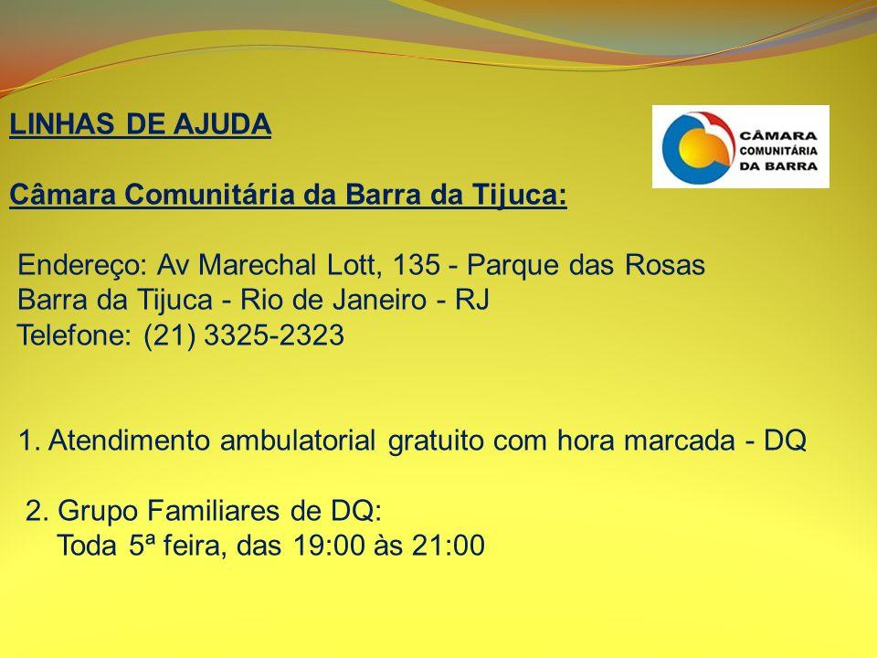 LINHAS DE AJUDA Câmara Comunitária da Barra da Tijuca: Endereço: Av Marechal Lott, 135 - Parque das Rosas.