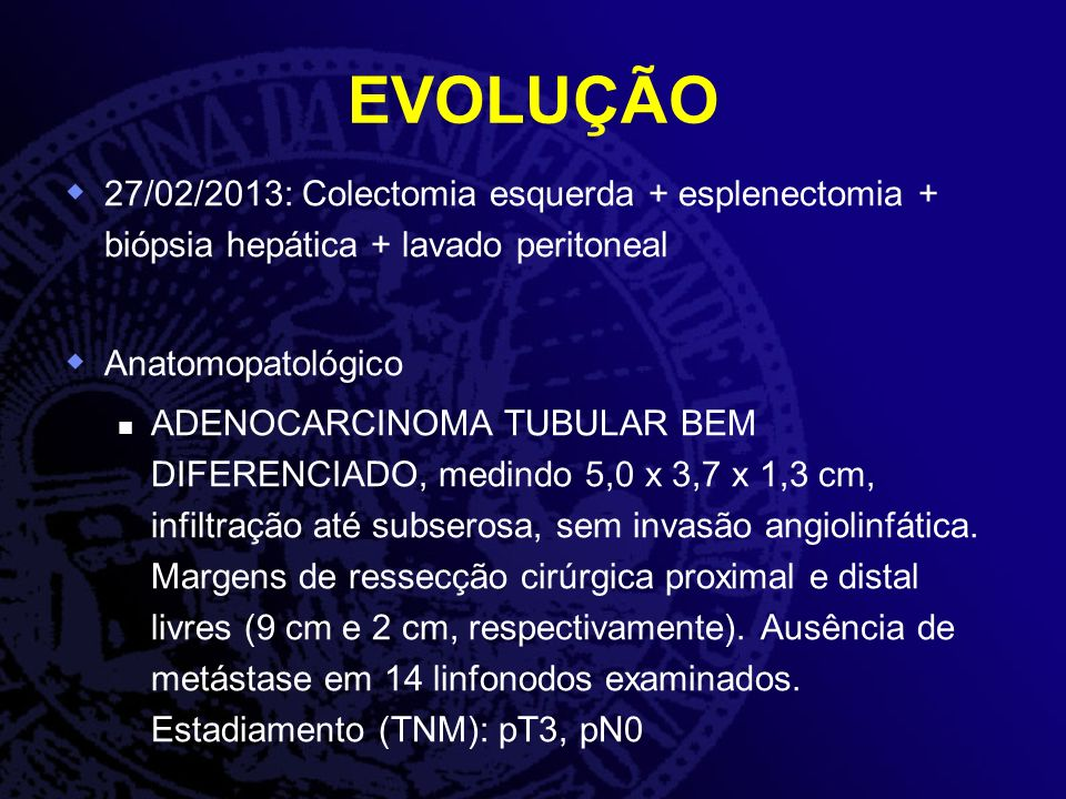 EVOLUÇÃO 27/02/2013: Colectomia esquerda + esplenectomia + biópsia hepática + lavado peritoneal. Anatomopatológico.