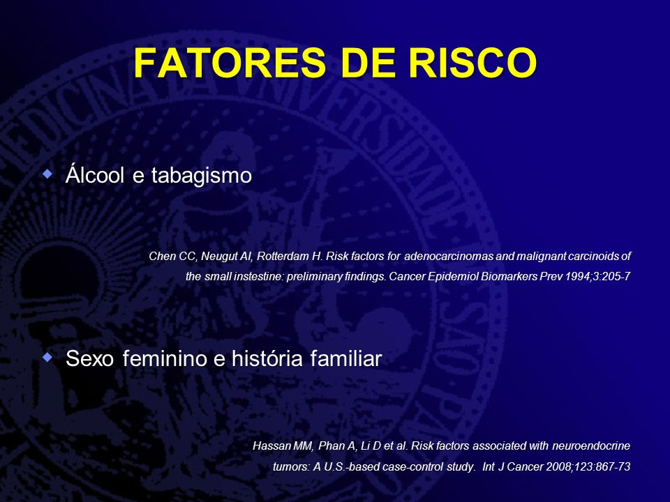 FATORES DE RISCO Álcool e tabagismo Sexo feminino e história familiar