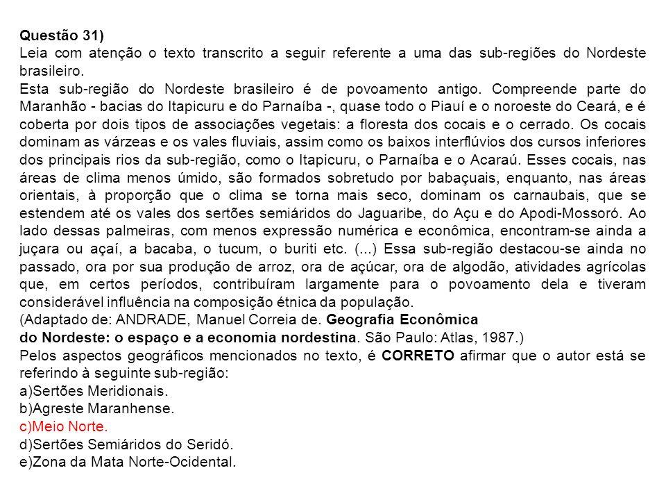 Questão 31) Leia com atenção o texto transcrito a seguir referente a uma das sub-regiões do Nordeste brasileiro.