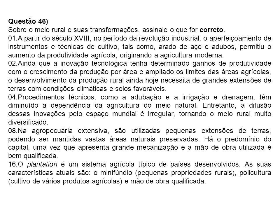 Questão 46) Sobre o meio rural e suas transformações, assinale o que for correto.