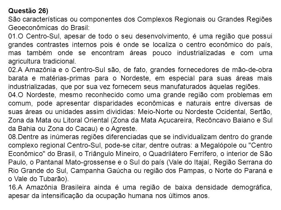 Questão 26) São características ou componentes dos Complexos Regionais ou Grandes Regiões Geoeconômicas do Brasil: