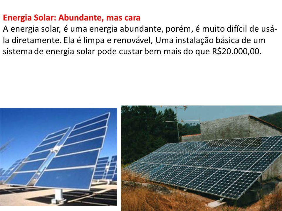 Energia Solar: Abundante, mas cara A energia solar, é uma energia abundante, porém, é muito difícil de usá-la diretamente.