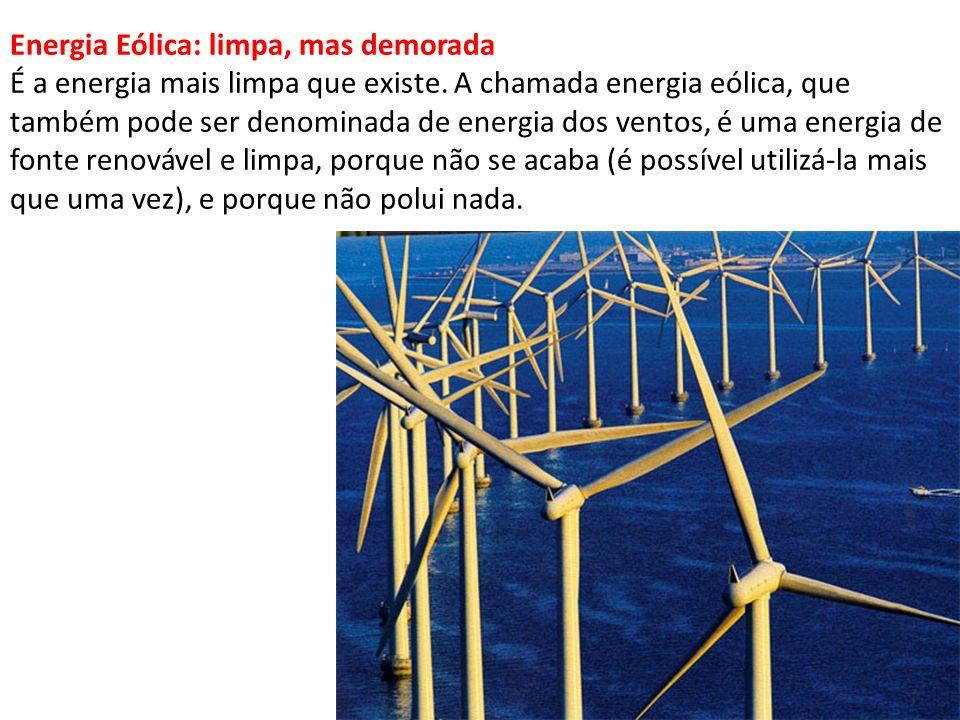 Energia Eólica: limpa, mas demorada É a energia mais limpa que existe