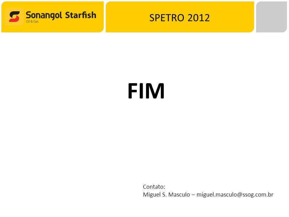 SPETRO 2012 FIM Contato: Miguel S. Masculo – miguel.masculo@ssog.com.br