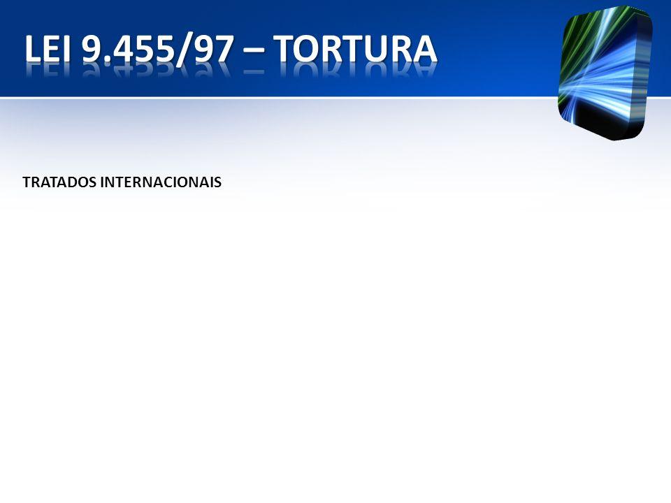 LEI 9.455/97 – TORTURA TRATADOS INTERNACIONAIS