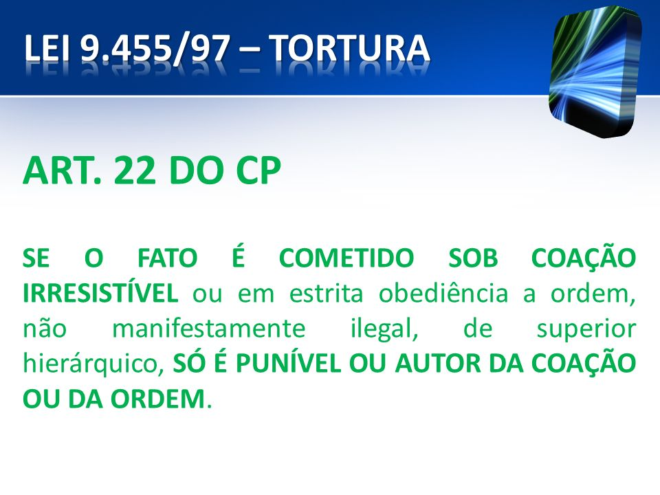 LEI 9.455/97 – TORTURA ART. 22 DO CP.