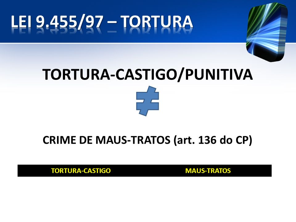 TORTURA-CASTIGO/PUNITIVA CRIME DE MAUS-TRATOS (art. 136 do CP)