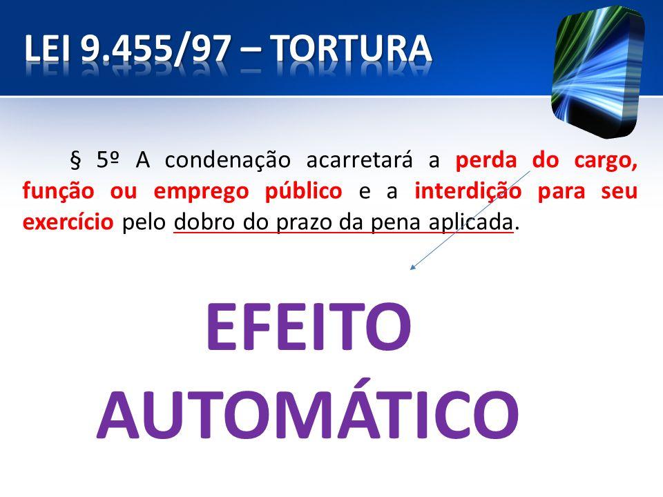 EFEITO AUTOMÁTICO LEI 9.455/97 – TORTURA