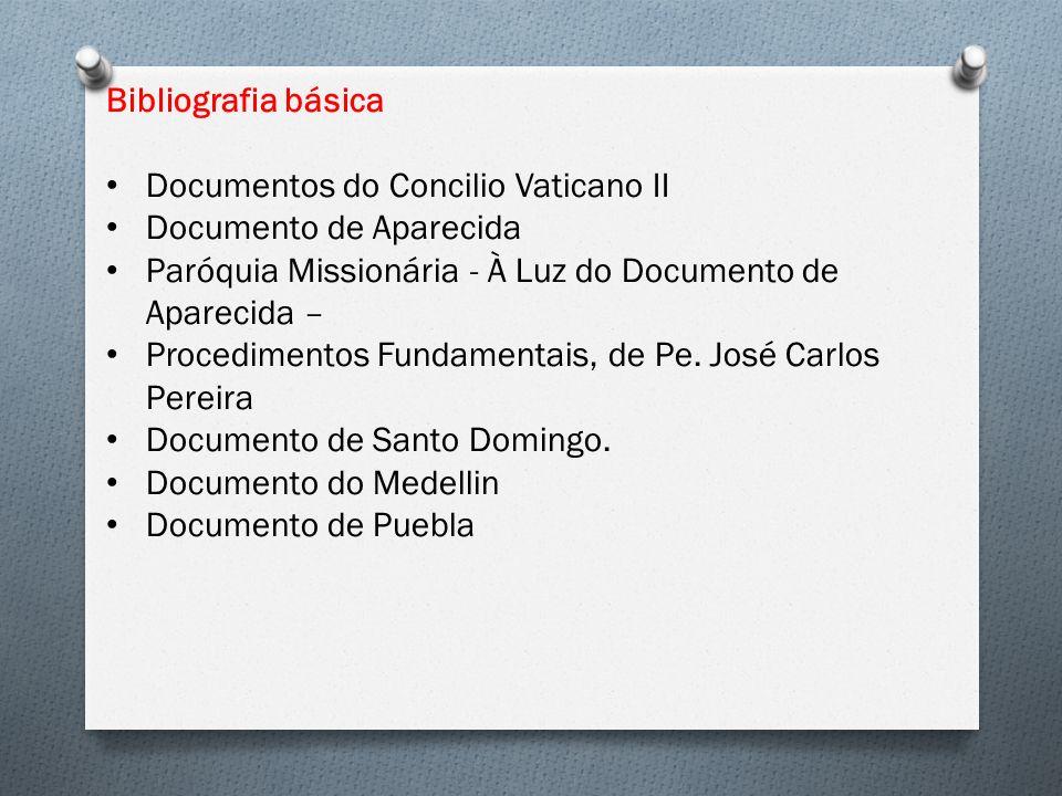 Bibliografia básica Documentos do Concilio Vaticano II. Documento de Aparecida. Paróquia Missionária - À Luz do Documento de Aparecida –
