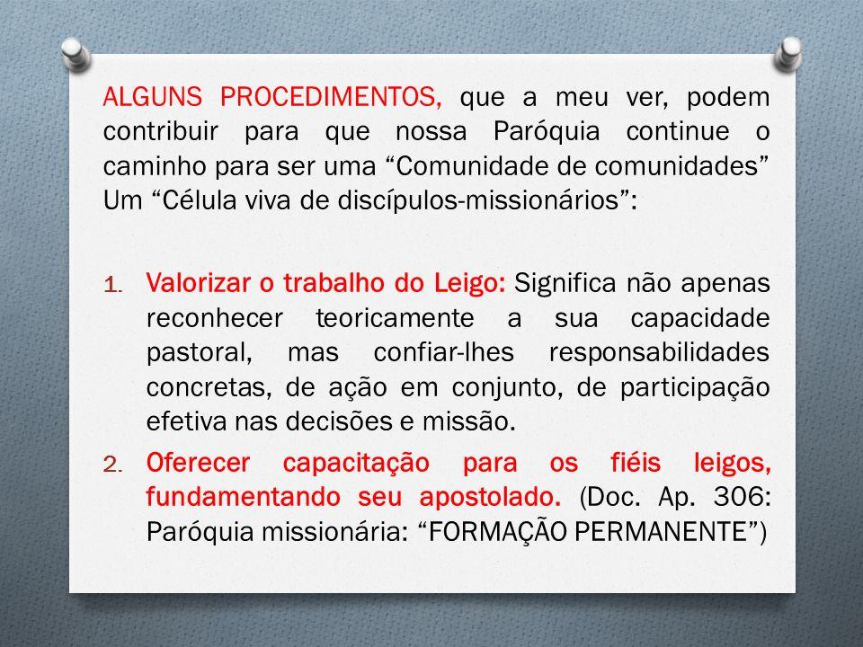 ALGUNS PROCEDIMENTOS, que a meu ver, podem contribuir para que nossa Paróquia continue o caminho para ser uma Comunidade de comunidades Um Célula viva de discípulos-missionários :