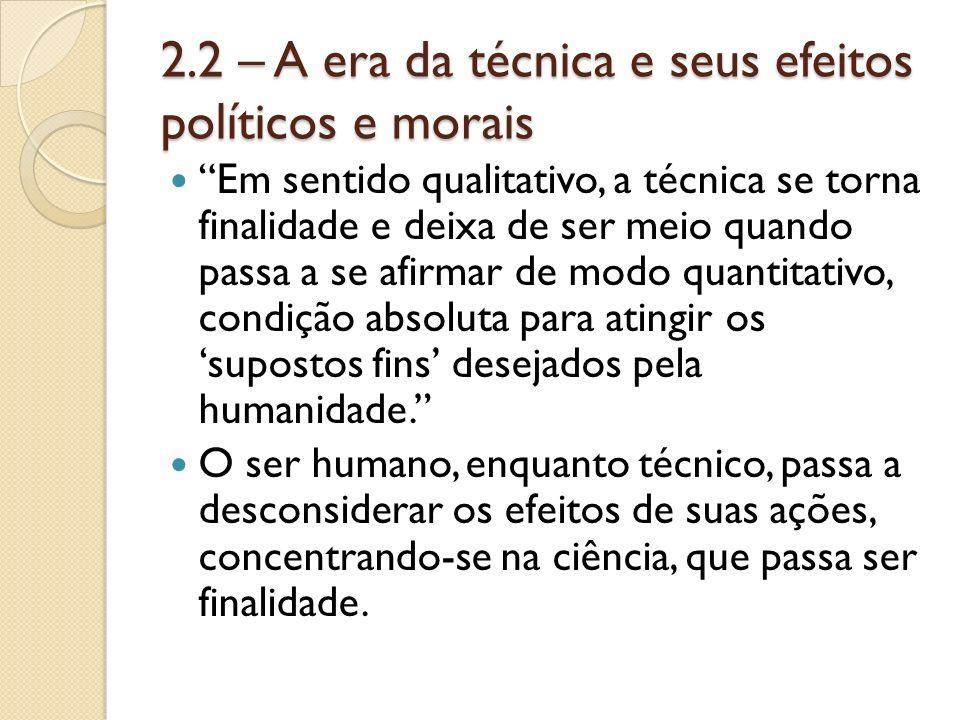 2.2 – A era da técnica e seus efeitos políticos e morais