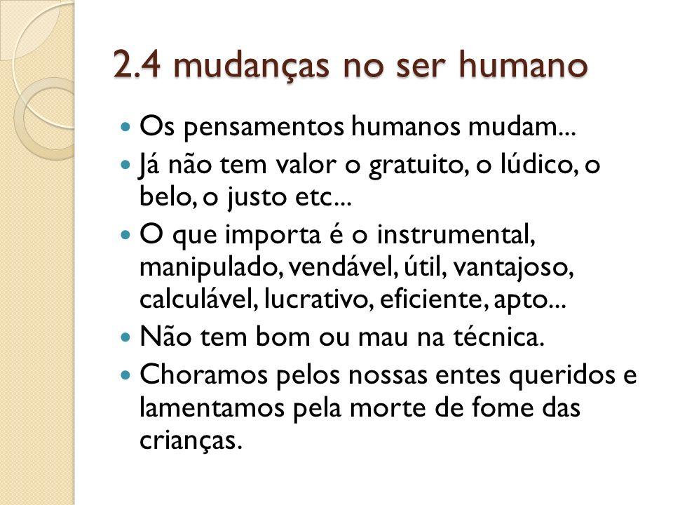 2.4 mudanças no ser humano Os pensamentos humanos mudam...