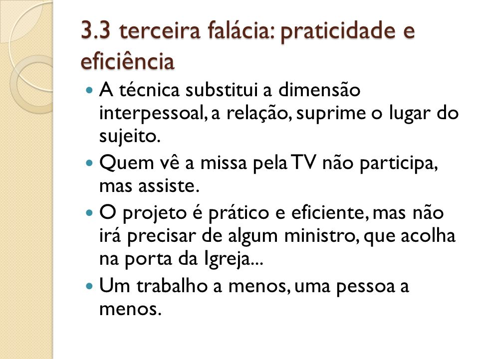 3.3 terceira falácia: praticidade e eficiência