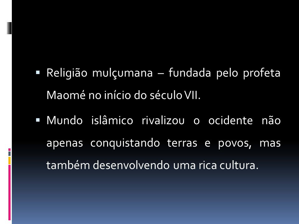 Religião mulçumana – fundada pelo profeta Maomé no início do século VII.