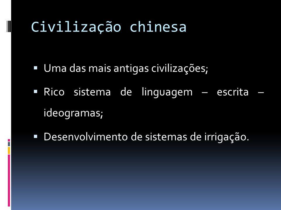 Civilização chinesa Uma das mais antigas civilizações;