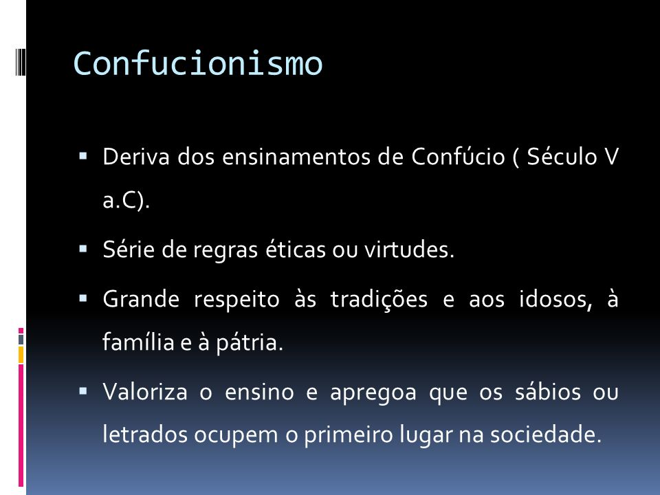 Confucionismo Deriva dos ensinamentos de Confúcio ( Século V a.C).