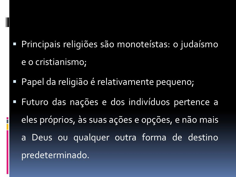 Principais religiões são monoteístas: o judaísmo e o cristianismo;
