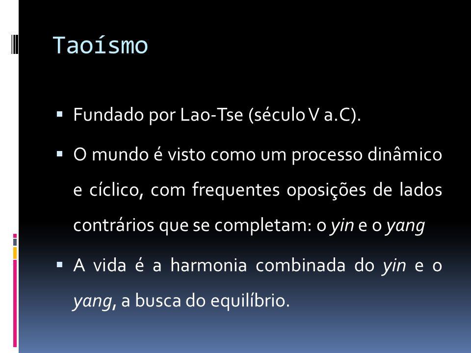 Taoísmo Fundado por Lao-Tse (século V a.C).