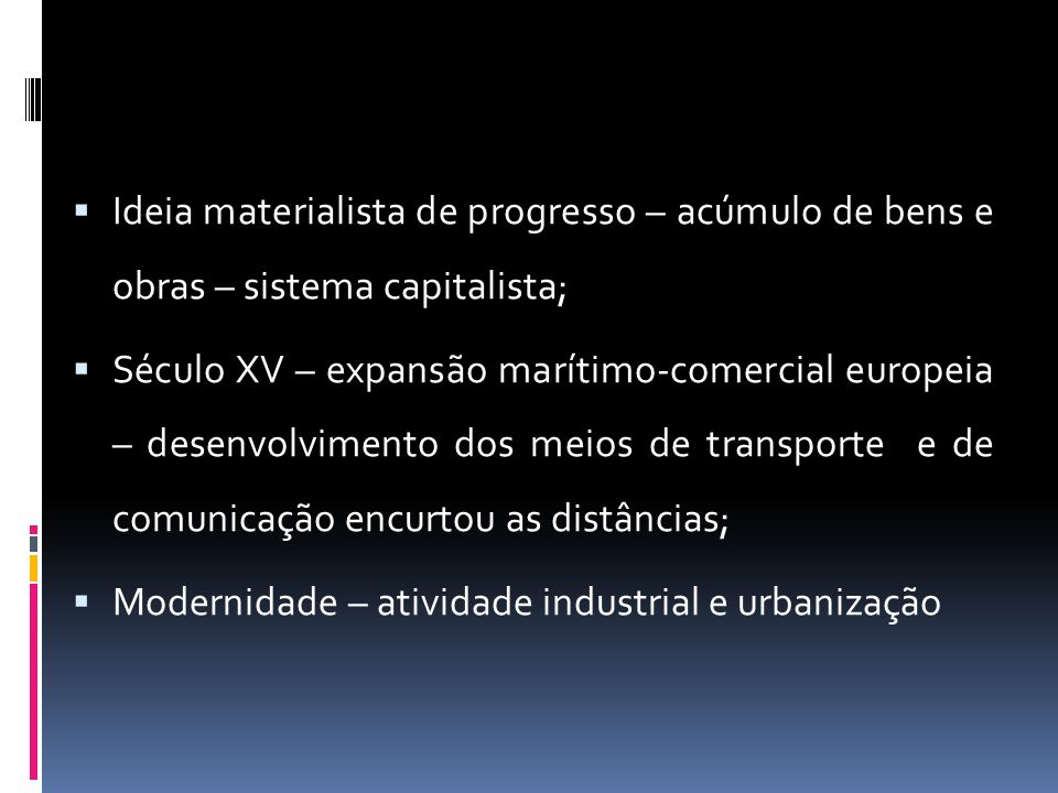 Ideia materialista de progresso – acúmulo de bens e obras – sistema capitalista;