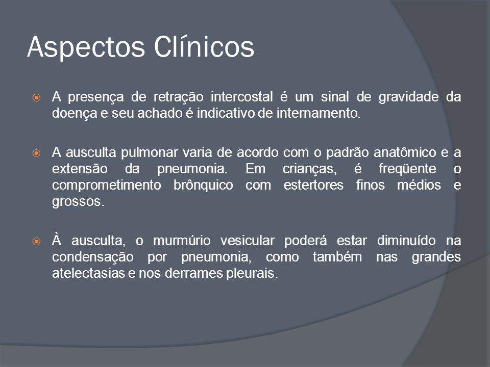 Aspectos Clínicos A presença de retração intercostal é um sinal de gravidade da doença e seu achado é indicativo de internamento.