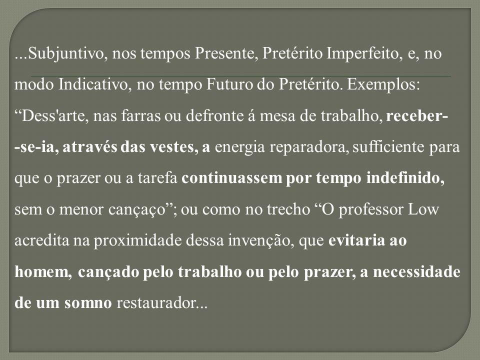 ...Subjuntivo, nos tempos Presente, Pretérito Imperfeito, e, no modo Indicativo, no tempo Futuro do Pretérito.