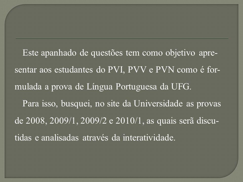 Este apanhado de questões tem como objetivo apre- sentar aos estudantes do PVI, PVV e PVN como é for- mulada a prova de Língua Portuguesa da UFG.