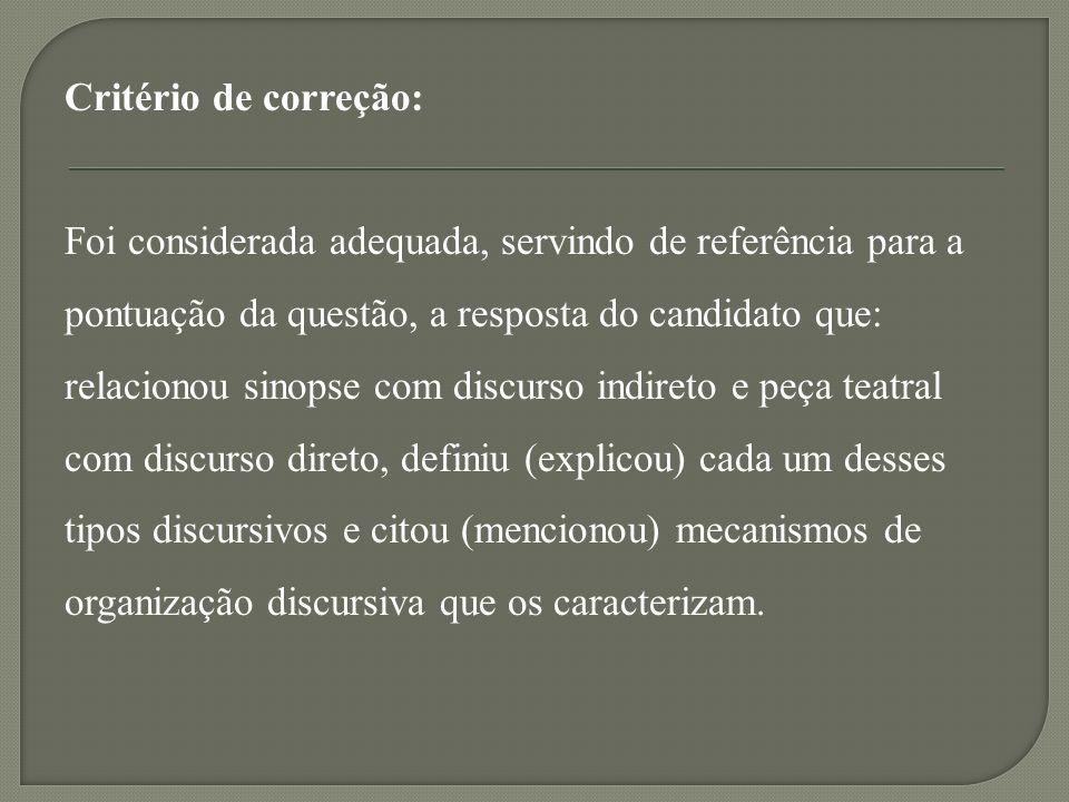 Critério de correção: Foi considerada adequada, servindo de referência para a. pontuação da questão, a resposta do candidato que: