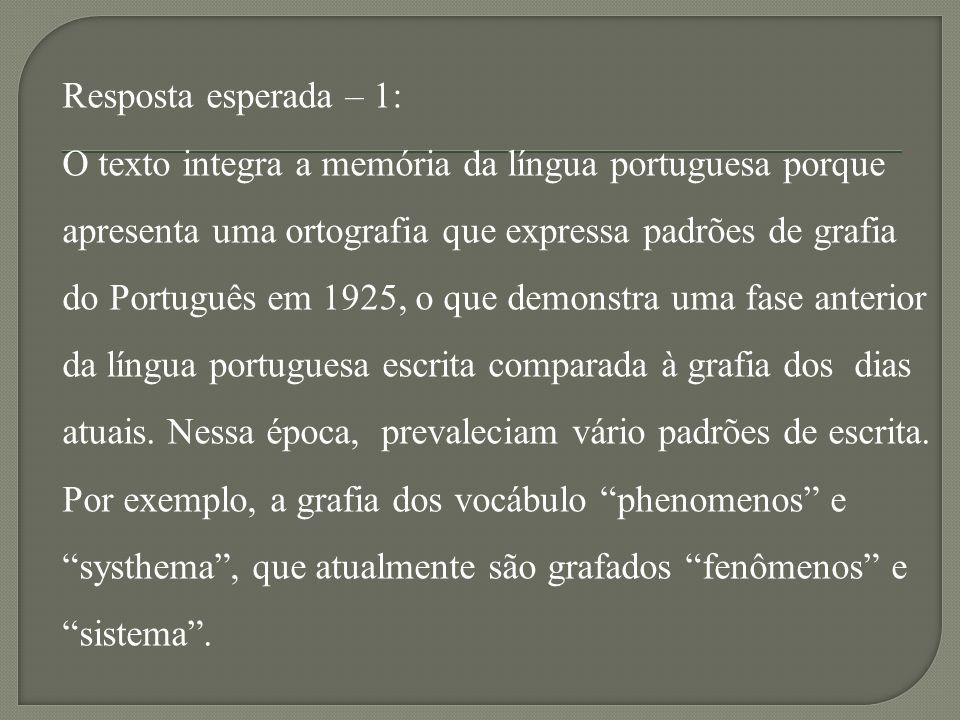 Resposta esperada – 1: O texto integra a memória da língua portuguesa porque. apresenta uma ortografia que expressa padrões de grafia.