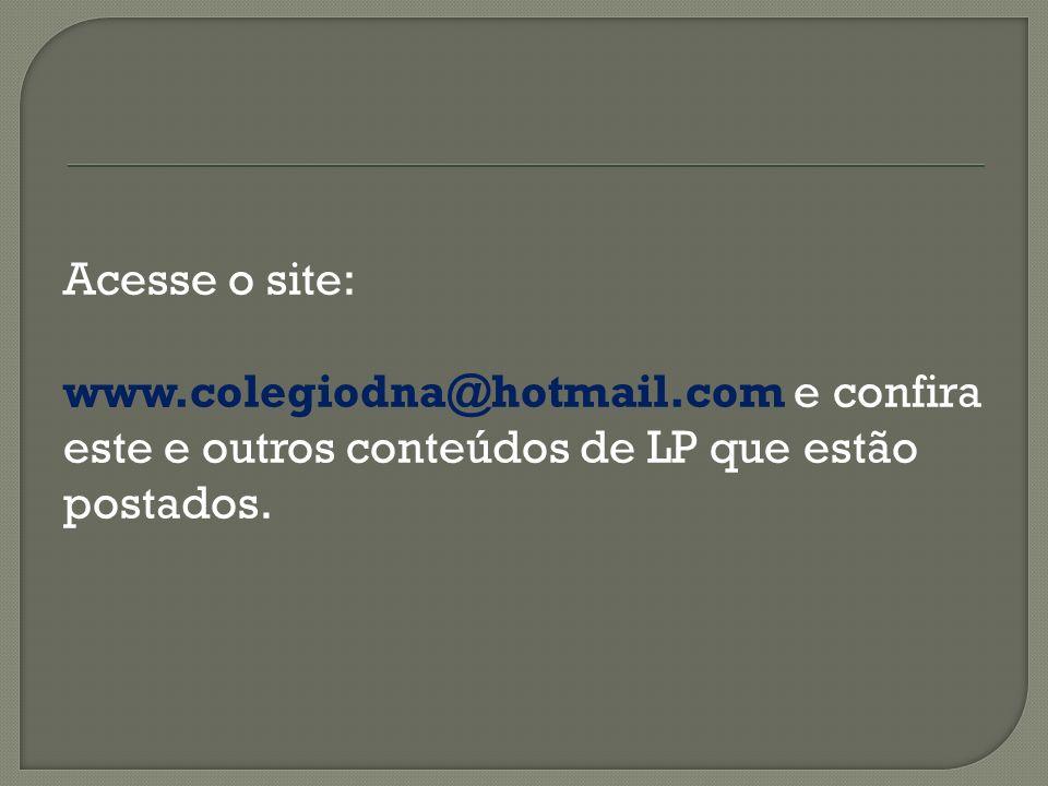 Acesse o site: www. colegiodna@hotmail