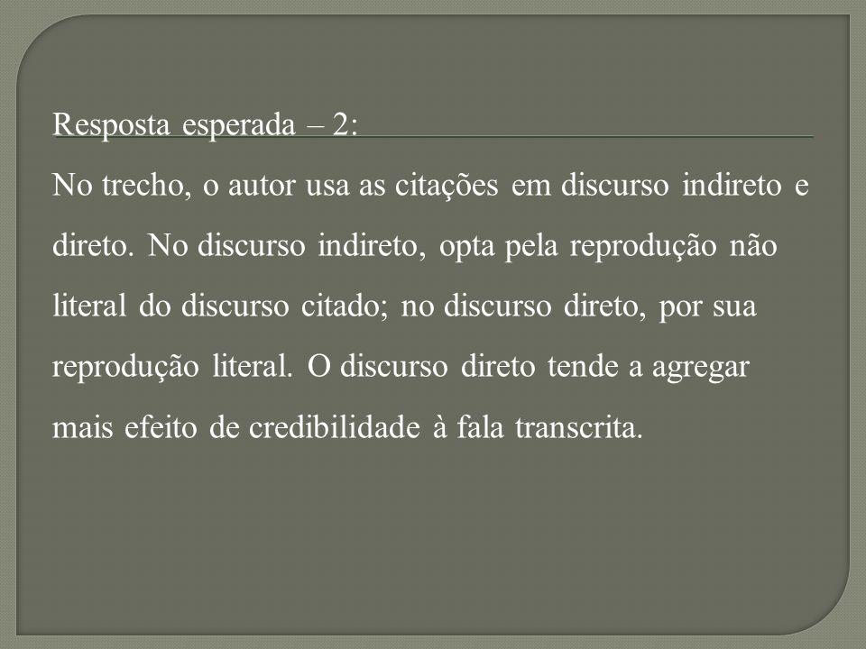 Resposta esperada – 2: No trecho, o autor usa as citações em discurso indireto e direto.