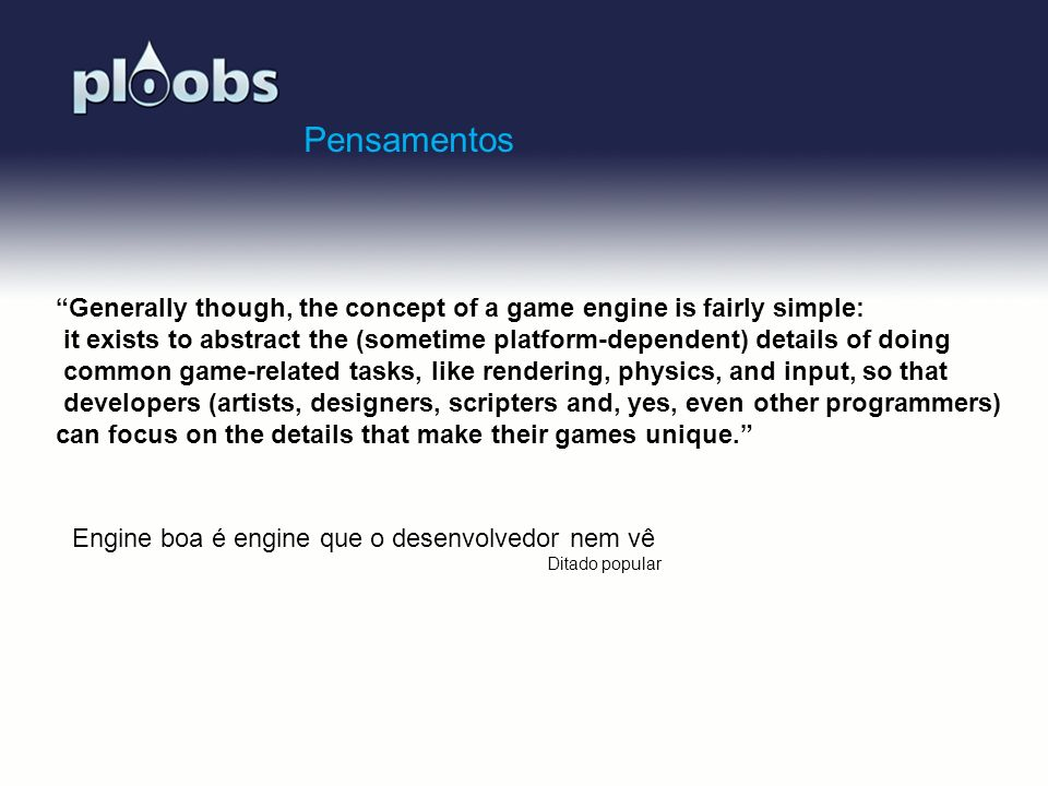 Pensamentos Generally though, the concept of a game engine is fairly simple: