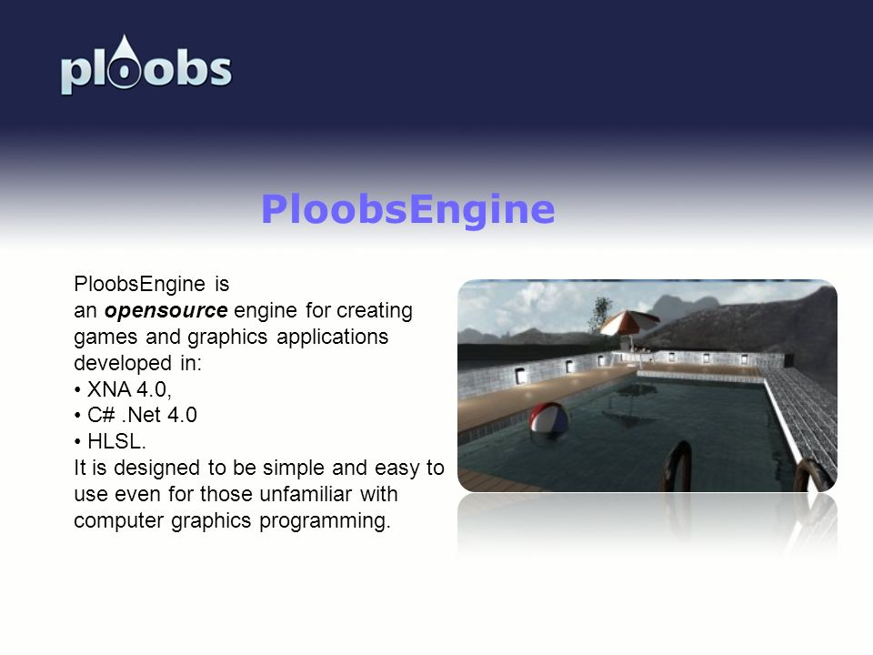 PloobsEngine PloobsEngine is an opensource engine for creating games and graphics applications developed in: