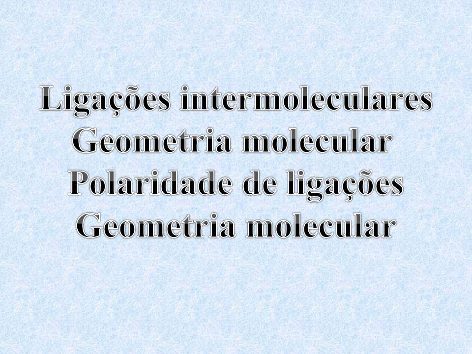 Ligações intermoleculares Polaridade de ligações