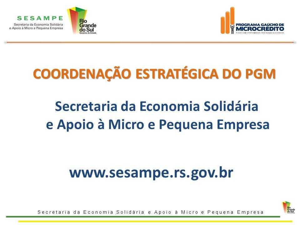 COORDENAÇÃO ESTRATÉGICA DO PGM Secretaria da Economia Solidária e Apoio à Micro e Pequena Empresa www.sesampe.rs.gov.br
