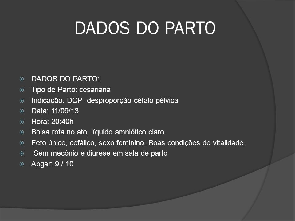 DADOS DO PARTO DADOS DO PARTO: Tipo de Parto: cesariana