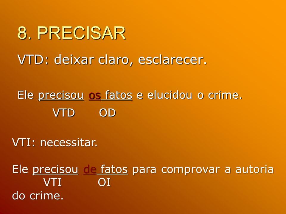 8. PRECISAR VTD: deixar claro, esclarecer. VTD OD