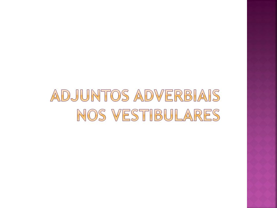 AdJUNTOS ADVERBIAIS nos vestibulares