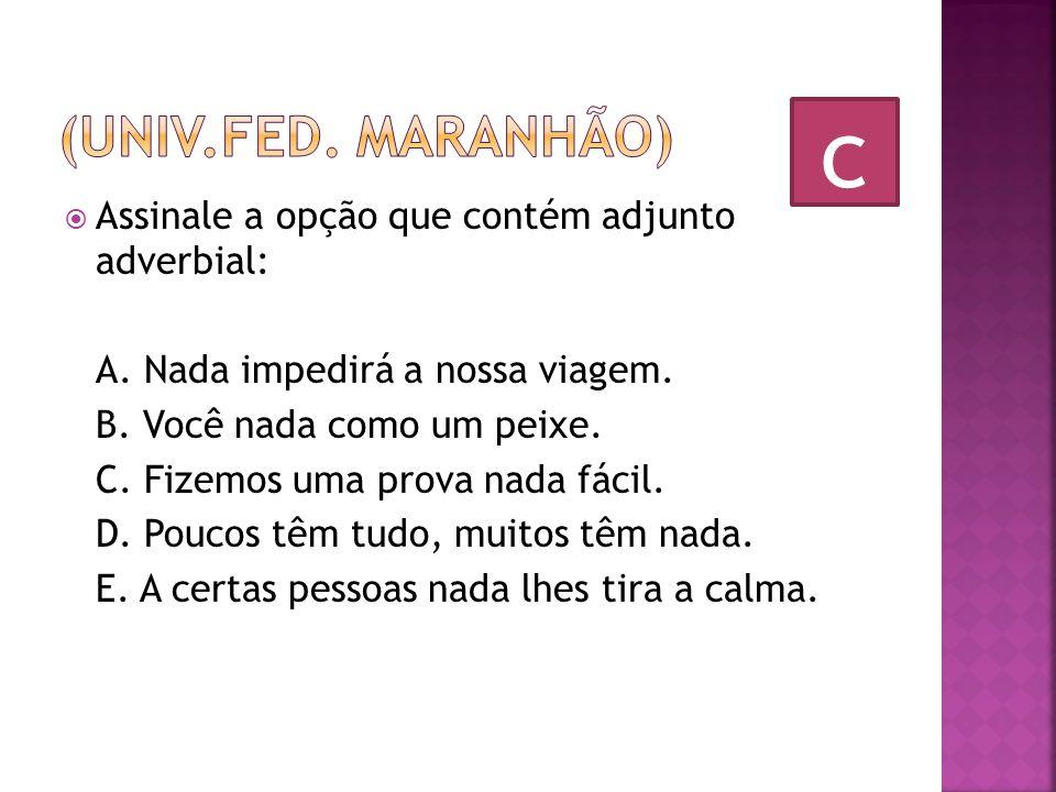 c (Univ.fed. Maranhão) Assinale a opção que contém adjunto adverbial: