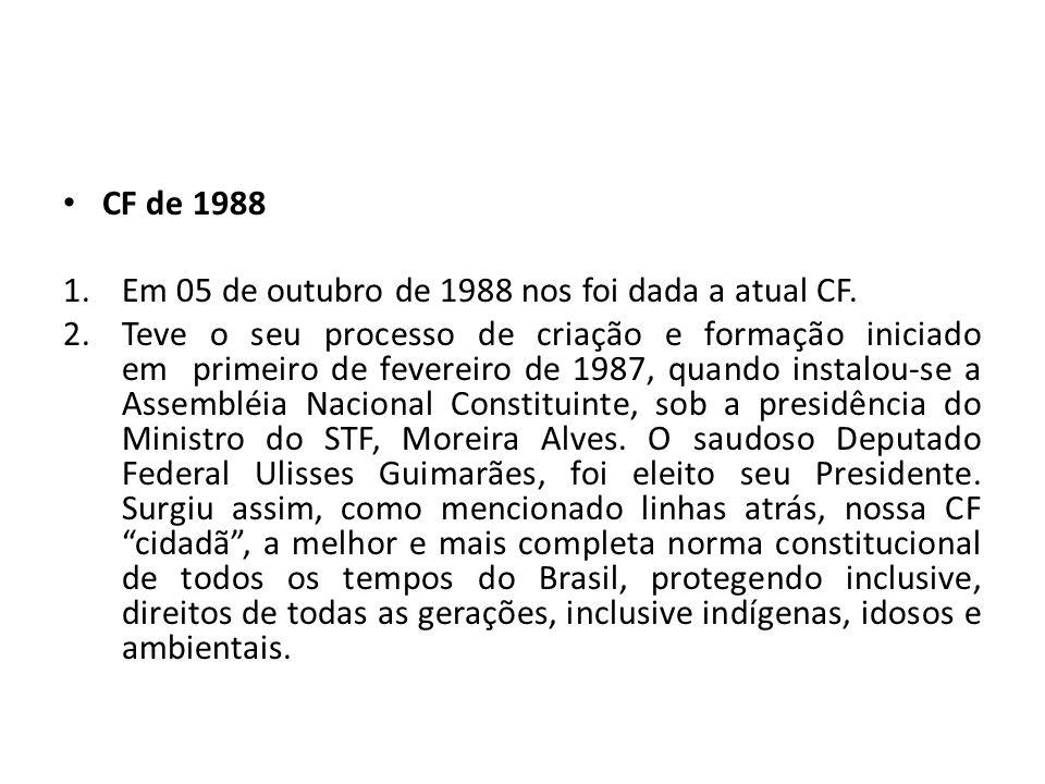 CF de 1988 Em 05 de outubro de 1988 nos foi dada a atual CF.