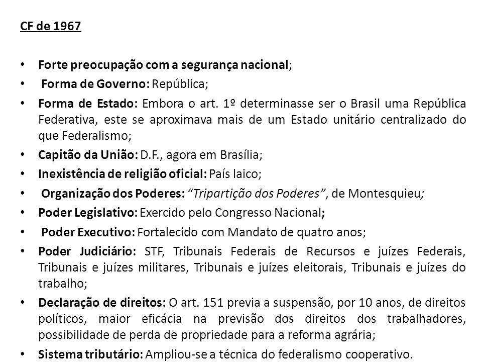 CF de 1967 Forte preocupação com a segurança nacional; Forma de Governo: República;