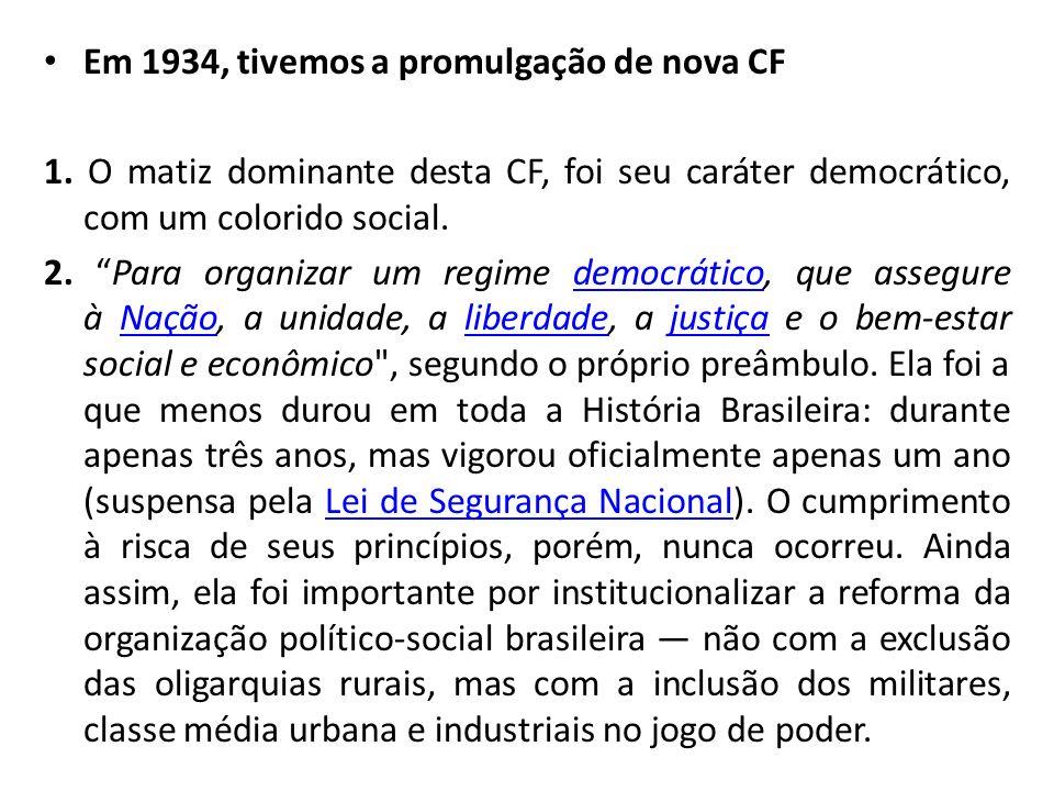 Em 1934, tivemos a promulgação de nova CF