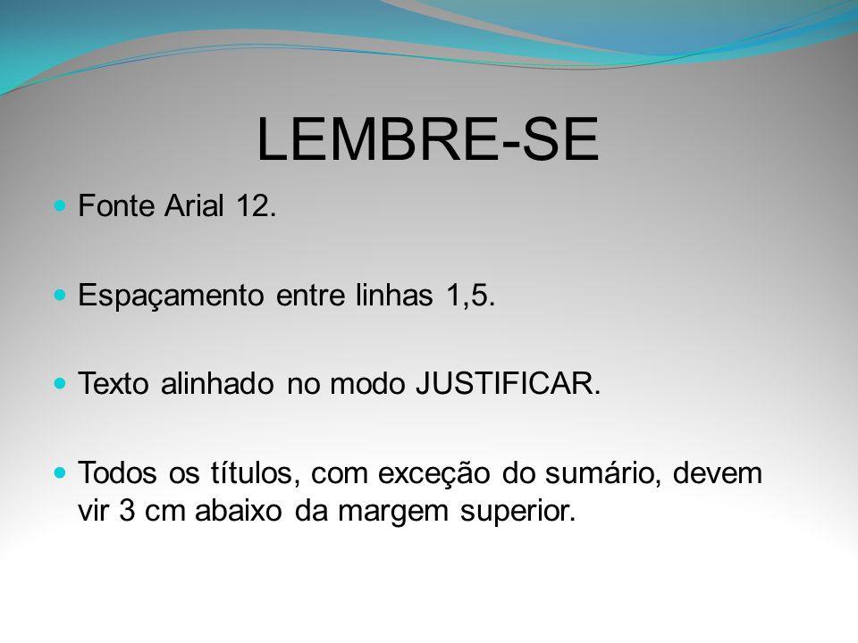 LEMBRE-SE Fonte Arial 12. Espaçamento entre linhas 1,5.