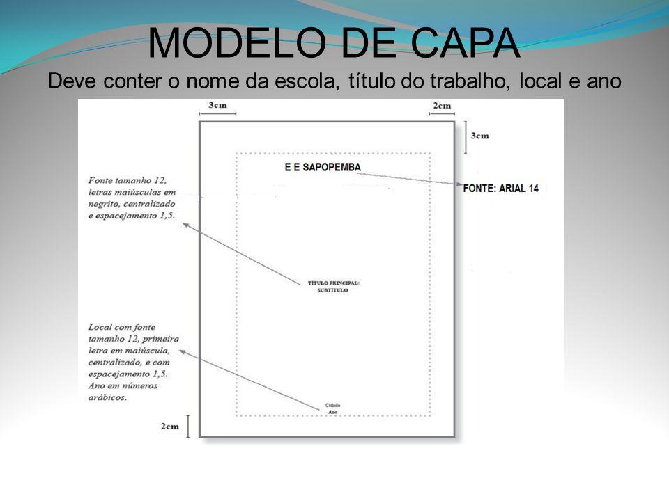 MODELO DE CAPA Deve conter o nome da escola, título do trabalho, local e ano