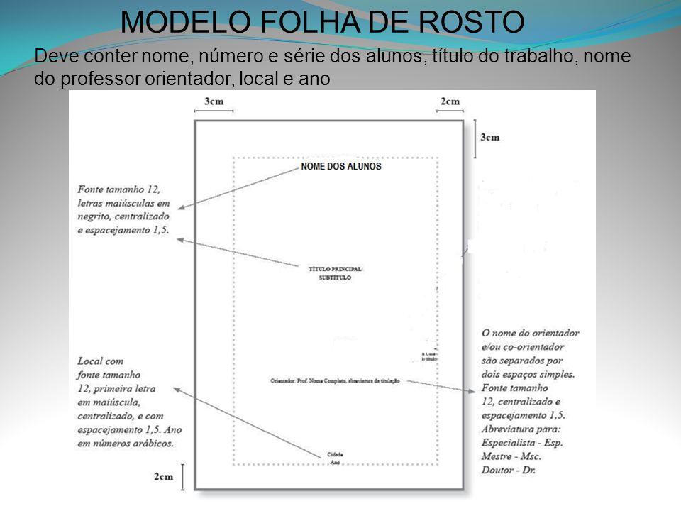 MODELO FOLHA DE ROSTO Deve conter nome, número e série dos alunos, título do trabalho, nome do professor orientador, local e ano