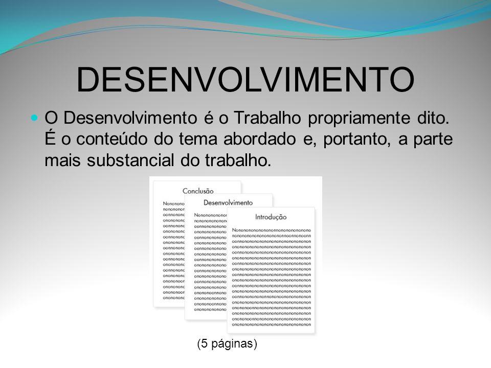 DESENVOLVIMENTO O Desenvolvimento é o Trabalho propriamente dito. É o conteúdo do tema abordado e, portanto, a parte mais substancial do trabalho.