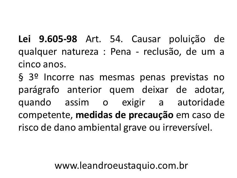 Lei 9.605-98 Art. 54. Causar poluição de qualquer natureza : Pena - reclusão, de um a cinco anos.